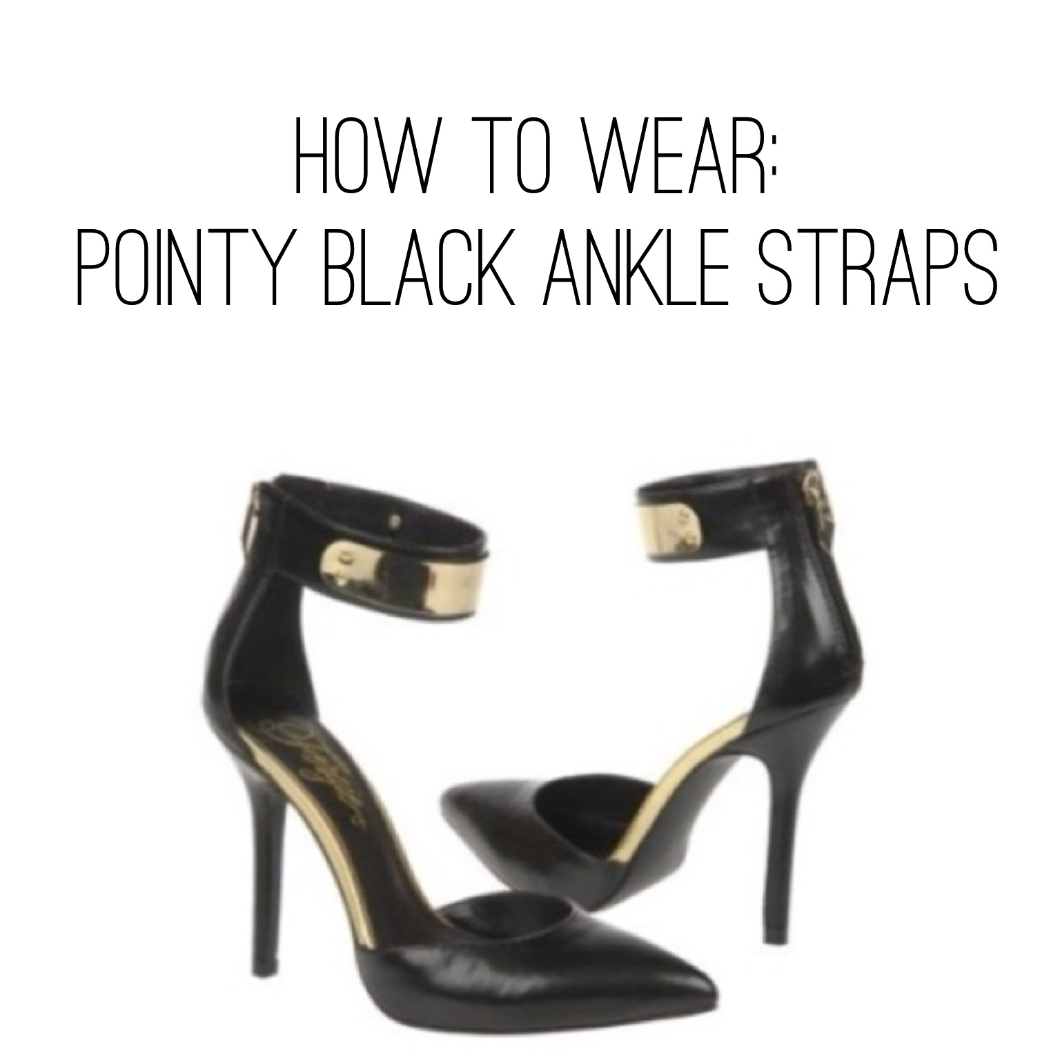 How To Wear: Pointy Black Ankle Straps
