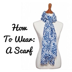 How To Wear: A Scarf