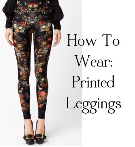 How To Wear: Printed Leggings?