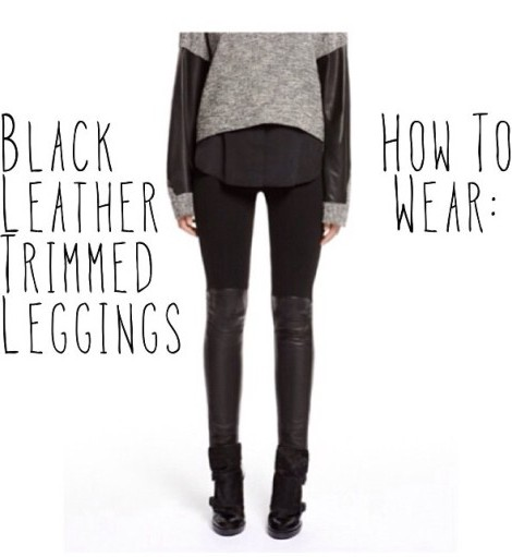 How To Wear: Black Leather Trimmed Leggings