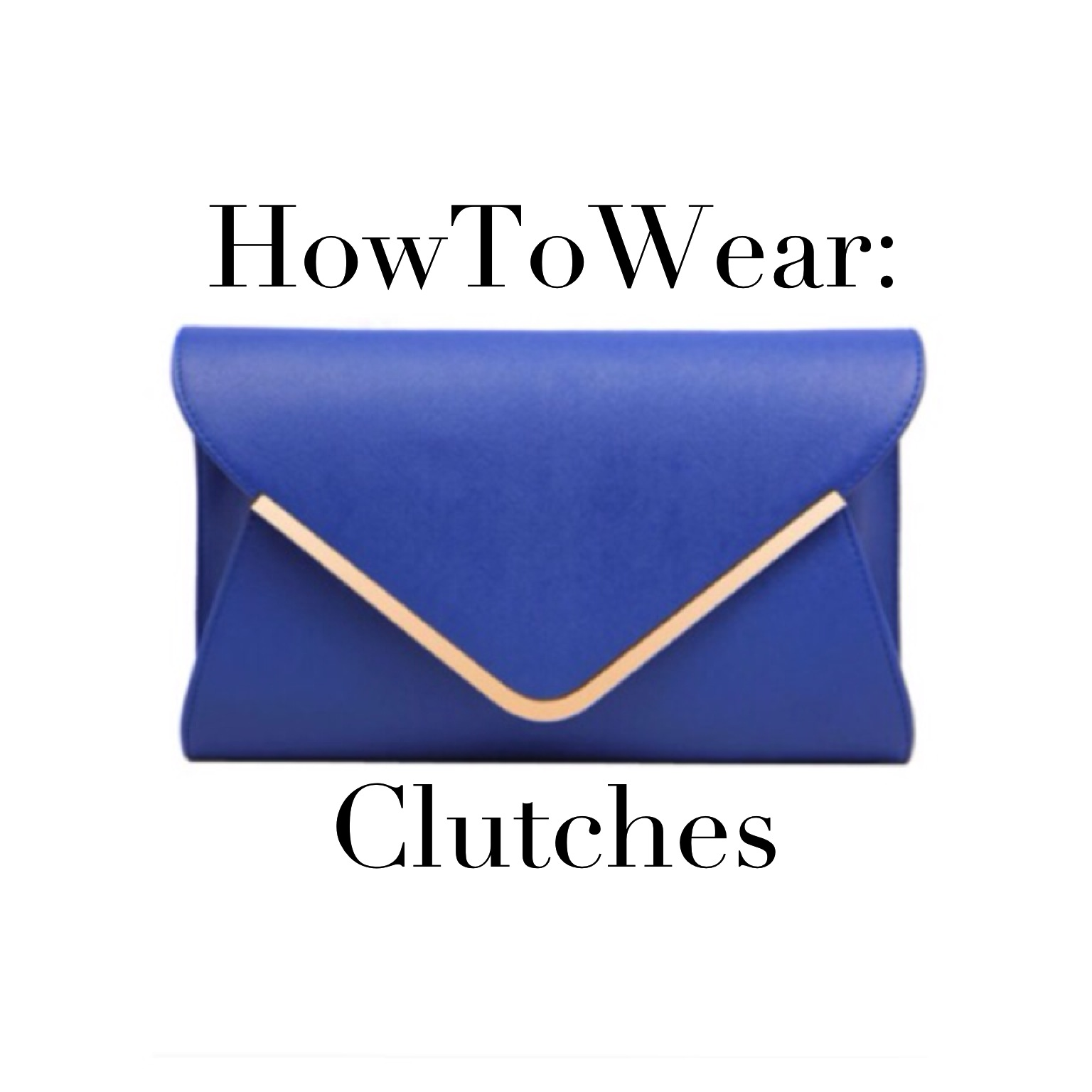 How To Wear: Clutches