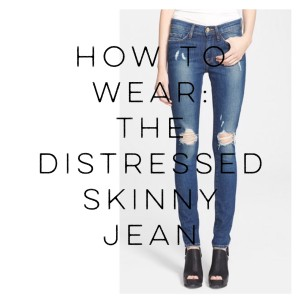 How To Wear: The Distressed Skinny Jean