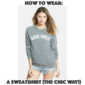 How To Wear: A Sweatshirt (the chic way!)